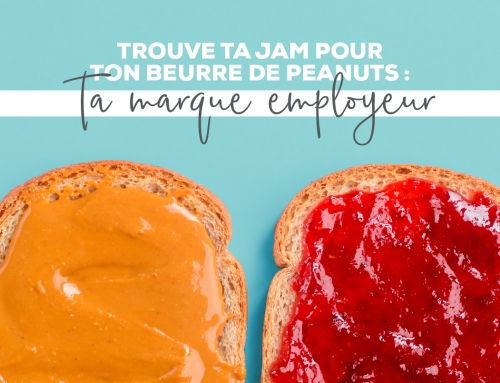 Trouve ta «Jam» pour ton beurre de peanuts – Ta marque employeur